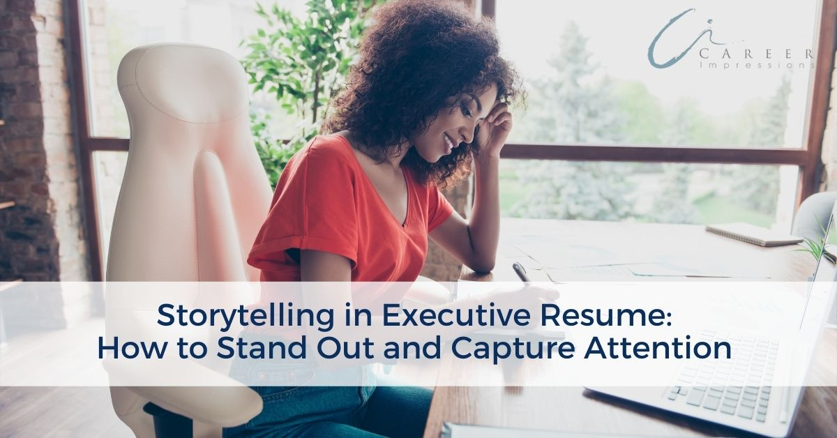 Storytelling in Executive Resume Career Impressions_ (002)
